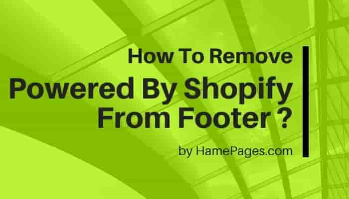 How to Remove Powered By Shopify? - 2 Easy Methods